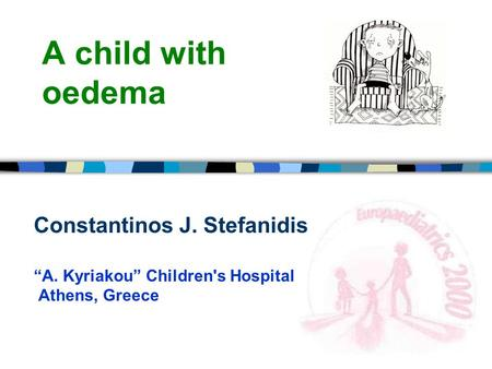 "A child with oedema Constantinos J. Stefanidis ""A. Kyriakou"" Children's Hospital Athens, Greece."