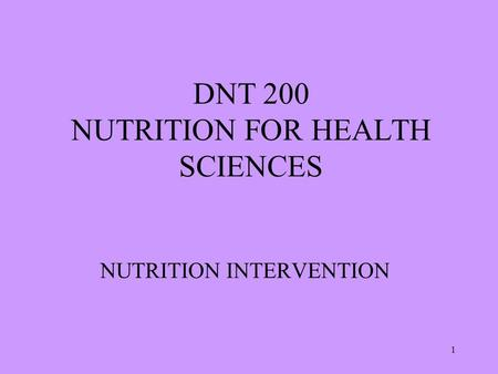 1 DNT 200 NUTRITION FOR HEALTH SCIENCES NUTRITION INTERVENTION.