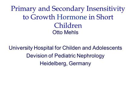 Primary and Secondary Insensitivity to Growth Hormone in Short Children Otto Mehls University Hospital for Childen and Adolescents Devision of Pediatric.