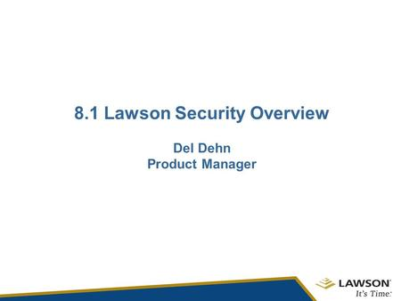 8.1 Lawson Security Overview Del Dehn Product Manager.