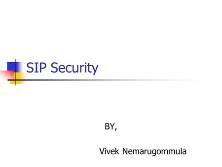 SIP Security BY, Vivek Nemarugommula. vulnerabilities Registration Hijacking.