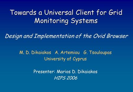 Towards a Universal Client for Grid Monitoring Systems Towards a Universal Client for Grid Monitoring Systems Design and Implementation of the Ovid Browser.
