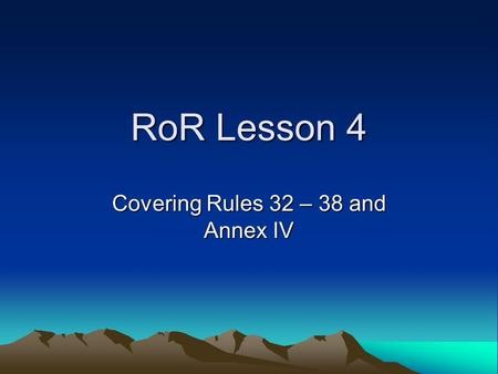 RoR Lesson 4 Covering Rules 32 – 38 and Annex IV.