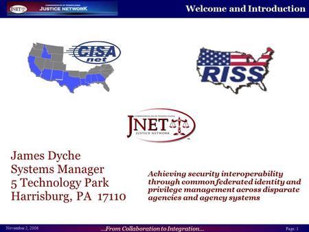 ...From Collaboration to Integration... Page: 1 November 2, 2006 Welcome and Introduction James Dyche Systems Manager 5 Technology Park Harrisburg, PA.