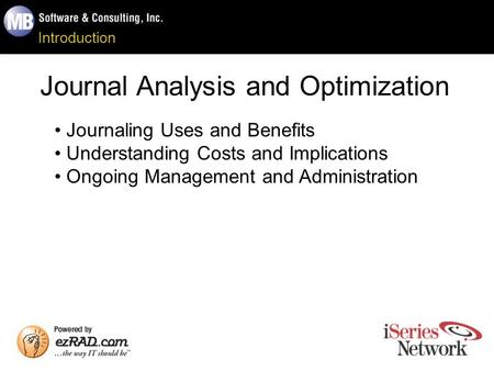 Introduction Journal Analysis and Optimization Journaling Uses and Benefits Understanding Costs and Implications Ongoing Management and Administration.