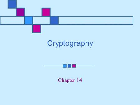 Cryptography Chapter 14. Learning Objectives Understand the basics of algorithms and how they are used in modern cryptography Identify the differences.