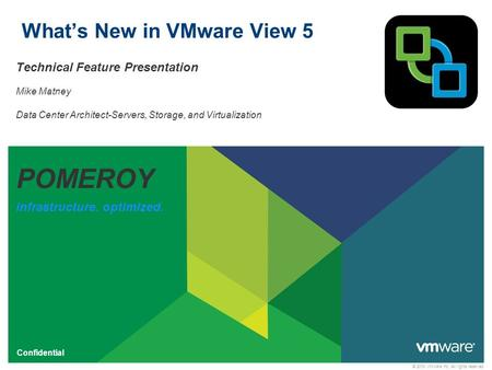 © 2010 VMware Inc. All rights reserved Confidential What's New in VMware View 5 Technical Feature Presentation Mike Matney Data Center Architect-Servers,