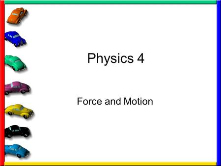 Physics 4 Force and Motion. C/WForces13-Oct-15 Aims:-4 know what forces do 5 explain where forces are balanced 6 apply rules to new situations Starter.