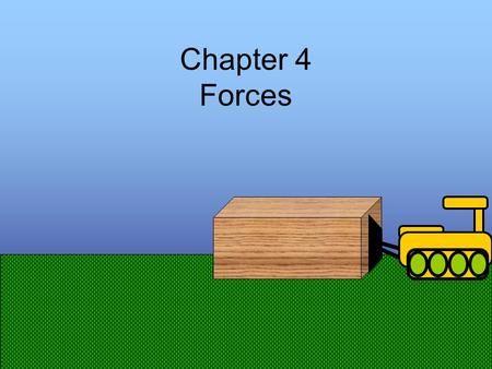 "Chapter 4 Forces Forces and Interaction Force – a ""push or pull"" Contact Force – you physically push on a wall Long-range Force – like magnets or gravity."
