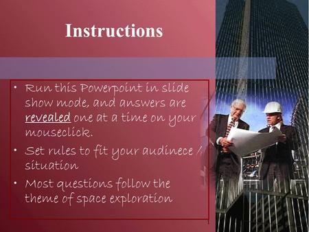 1 Instructions Run this Powerpoint in slide show mode, and answers are revealed one at a time on your mouseclick. Set rules to fit your audinece / situation.