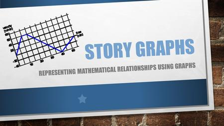 STORY GRAPHS REPRESENTING MATHEMATICAL RELATIONSHIPS USING GRAPHS.