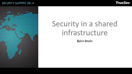 Security in a shared infrastructure Björn Brolin.