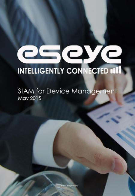 SIAM for Device Management May 2015 www.eseye.com.