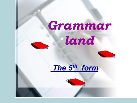 Grammar land The 5 th form. Present Perfect It denotes a completed action connected with the present We use it with the words ever,never,just,already,yet,