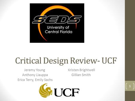 Critical Design Review- UCF Jeremy Young Anthony Liauppa Erica Terry, Emily Sachs Kristen Brightwell Gillian Smith 1.
