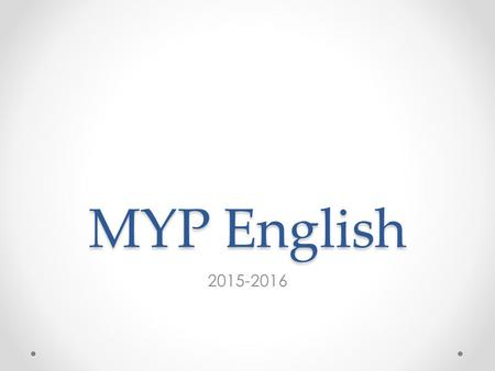 MYP English 2015-2016. Welcome! Class Introduction Syllabus Overview Discussion on Class Expectations.