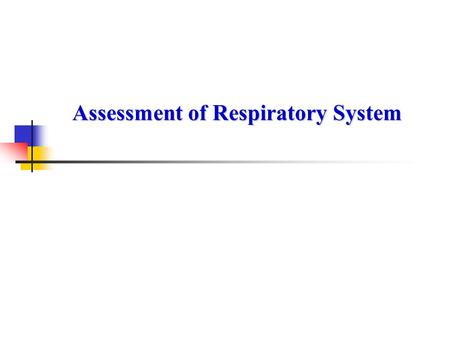 Assessment of Respiratory System. Anatomy of Respiratory System NasopharynxNasopharynx LarynxLarynx TracheaTrachea BronchiBronchi BronchiolesBronchioles.