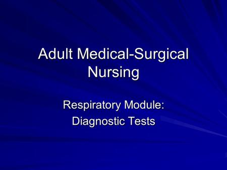 Adult Medical-Surgical Nursing Respiratory Module: Diagnostic Tests.