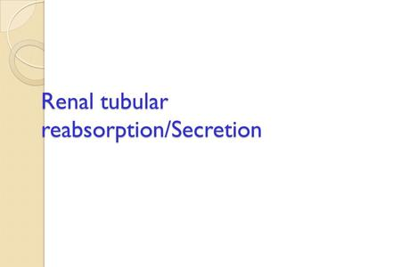Renal tubular reabsorption/Secretion. Urine Formation Preview.