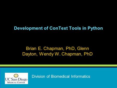 Development of ConText Tools in Python Brian E. Chapman, PhD, Glenn Dayton, Wendy W. Chapman, PhD Division of Biomedical Informatics.