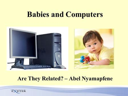 Babies and Computers Are They Related? – Abel Nyamapfene.