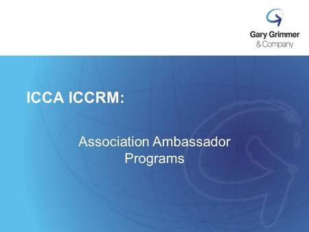 "ICCA ICCRM: Association Ambassador Programs. ""Association Day"" Why they want to host. How to bid. Do not fear. If you bid it, will they come? Testimonial."