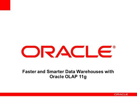 Faster and Smarter Data Warehouses with Oracle OLAP 11g.