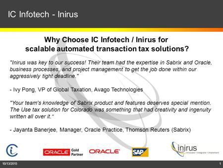 10/13/20151 IC Infotech - Inirus Inirus was key to our success! Their team had the expertise in Sabrix and Oracle, business processes, and project management.