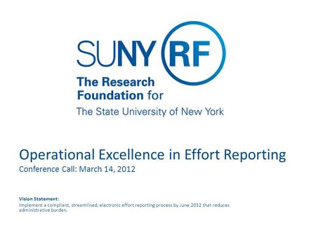 Operational Excellence in Effort Reporting Conference Call: March 14, 2012 Vision Statement: Implement a compliant, streamlined, electronic effort reporting.