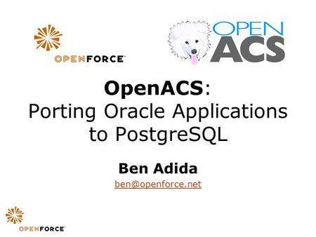 OpenACS: Porting Oracle Applications to PostgreSQL Ben Adida