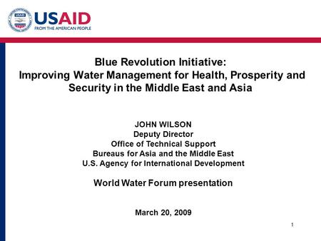 1 Blue Revolution Initiative: Improving Water Management for Health, Prosperity and Security in the Middle East and Asia JOHN WILSON Deputy Director Office.