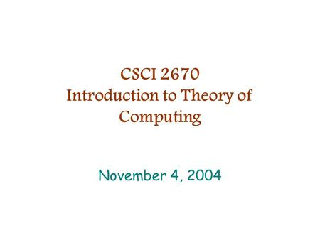CSCI 2670 Introduction to Theory of Computing November 4, 2004.