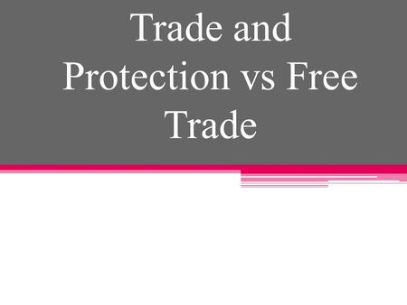 Trade and Protection vs Free Trade. Theory of Trade All countries have different combination of economic resources: land, labour and capital resources.