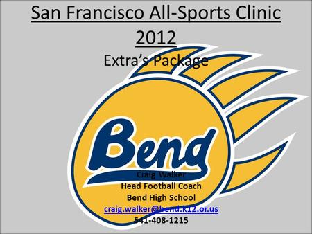 San Francisco All-Sports Clinic 2012 Extra's Package Craig Walker Head Football Coach Bend High School 541-408-1215.