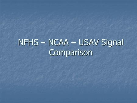 NFHS – NCAA – USAV Signal Comparison. NFHS drawings & descriptions © 2008 are used with permission of Becky Oakes, NFHS Volleyball Rules Editor. NFHS.