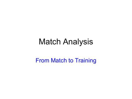 Match Analysis From Match to Training. ORGANIZATION OF THE TEAM.