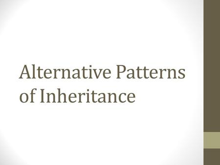 Alternative Patterns of Inheritance. Incomplete Dominance Heterozygote creates a new phenotypic trait that is in between the dominant and the recessive.