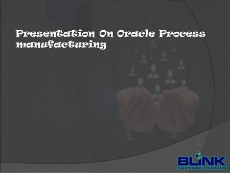 Presentation On Oracle Process manufacturing
