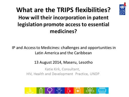 What are the TRIPS flexibilities? How will their incorporation in patent legislation promote access to essential medicines? IP and Access to Medicines: