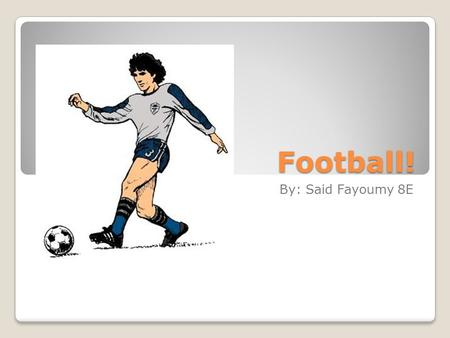 Football! By: Said Fayoumy 8E. Where did soccer originate from? People played soccer all over however soccer was originated in England soccer / football.