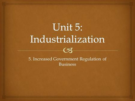 5. Increased Government Regulation of Business.   SWBAT examine the impact of the Interstate Commerce Act and the Sherman Anti-Trust Act on unfair business.