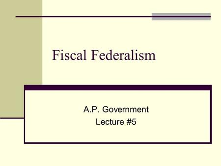 Fiscal Federalism A.P. Government Lecture #5. Objective: Understand the concept of fiscal federalism and how federal funds are distributed to the states.