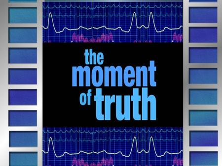 Title Slide: The Moment of Truth…