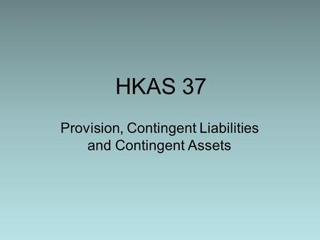 HKAS 37 Provision, Contingent Liabilities and Contingent Assets.