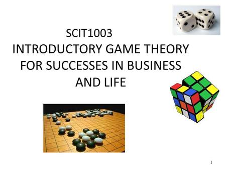 SCIT1003 INTRODUCTORY GAME THEORY FOR SUCCESSES IN BUSINESS AND LIFE 1.