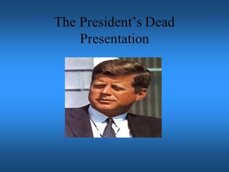 The President's Dead Presentation Directory The Day Begins Cruising The Streets Streets Dealey Plaza Plaza The Reaction Reaction Lee Harvey Oswald Oswald.