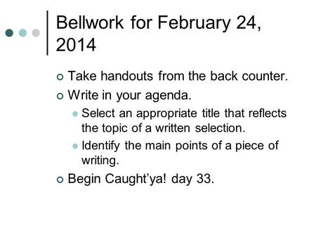 Bellwork for February 24, 2014 Take handouts from the back counter. Write in your agenda. Select an appropriate title that reflects the topic of a written.