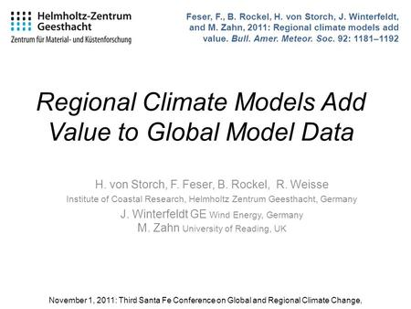 Regional Climate Models Add Value to Global Model Data H. von Storch, F. Feser, B. Rockel, R. Weisse Institute of Coastal Research, Helmholtz Zentrum Geesthacht,