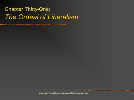 Copyright ©2008 by the McGraw-Hill Companies, Inc. Chapter Thirty-One: The Ordeal of Liberalism.