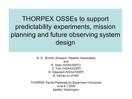 THORPEX OSSEs to support predictability experiments, mission planning and future observing system design G. D. Emmitt (Simpson Weather Associates) and.